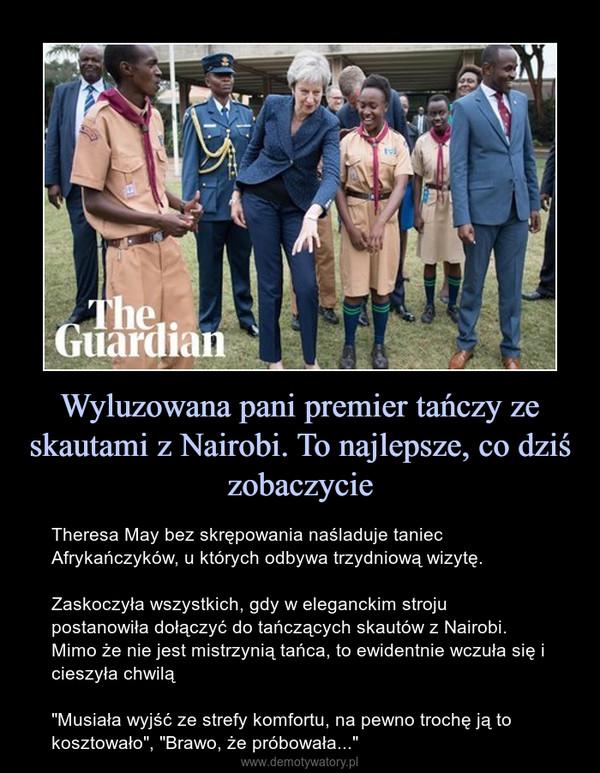 """Wyluzowana pani premier tańczy ze skautami z Nairobi. To najlepsze, co dziś zobaczycie – Theresa May bez skrępowania naśladuje taniec Afrykańczyków, u których odbywa trzydniową wizytę. Zaskoczyła wszystkich, gdy w eleganckim stroju postanowiła dołączyć do tańczących skautów z Nairobi. Mimo że nie jest mistrzynią tańca, to ewidentnie wczuła się i cieszyła chwilą""""Musiała wyjść ze strefy komfortu, na pewno trochę ją to kosztowało"""", """"Brawo, że próbowała..."""""""