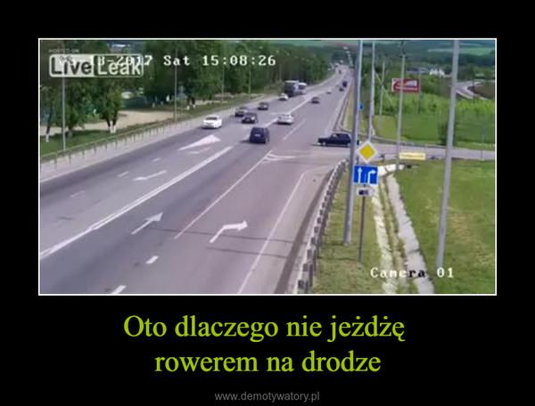 Oto dlaczego nie jeżdżę rowerem na drodze –