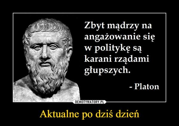 Aktualne po dziś dzień –  Zbyt mądrzy naangazowanie S1ew politykę sąkarani rzadamigłupszych.CO,O- Platon