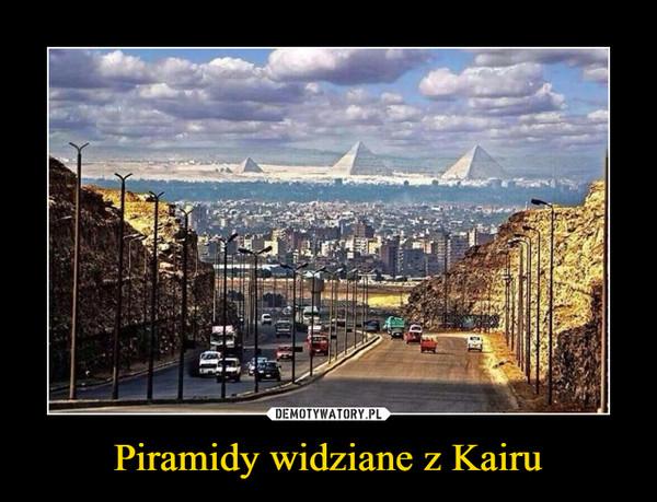 Piramidy widziane z Kairu –