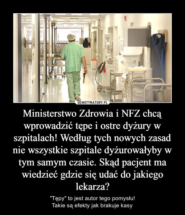 """Ministerstwo Zdrowia i NFZ chcą wprowadzić tępe i ostre dyżury w szpitalach! Według tych nowych zasad nie wszystkie szpitale dyżurowałyby w tym samym czasie. Skąd pacjent ma wiedzieć gdzie się udać do jakiego lekarza? – """"Tępy"""" to jest autor tego pomysłu!Takie są efekty jak brakuje kasy"""