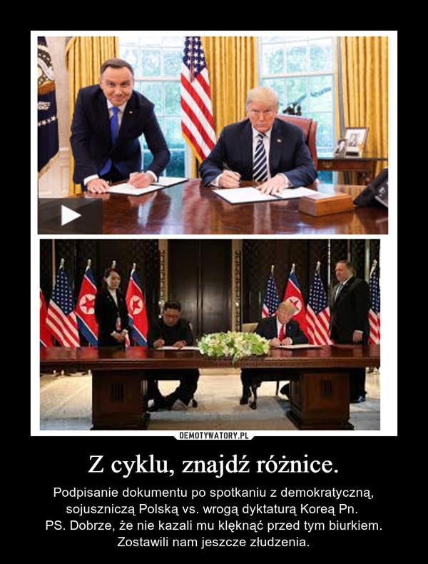 Z cyklu, znajdź różnice. – Podpisanie dokumentu po spotkaniu z demokratyczną, sojuszniczą Polską vs. wrogą dyktaturą Koreą Pn. PS. Dobrze, że nie kazali mu klęknąć przed tym biurkiem. Zostawili nam jeszcze złudzenia.