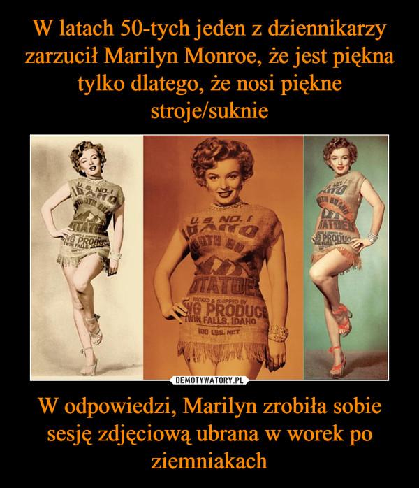 W odpowiedzi, Marilyn zrobiła sobie sesję zdjęciową ubrana w worek po ziemniakach –