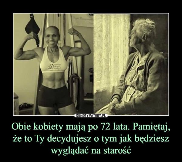 Obie kobiety mają po 72 lata. Pamiętaj, że to Ty decydujesz o tym jak będziesz wyglądać na starość –
