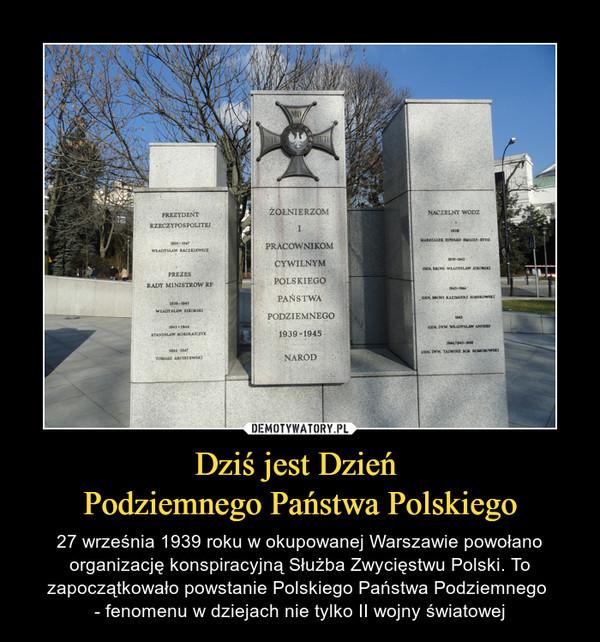 Dziś jest Dzień Podziemnego Państwa Polskiego – 27 września 1939 roku w okupowanej Warszawie powołano organizację konspiracyjną Służba Zwycięstwu Polski. To zapoczątkowało powstanie Polskiego Państwa Podziemnego - fenomenu w dziejach nie tylko II wojny światowej