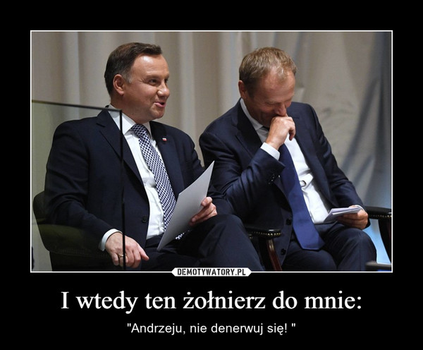 """I wtedy ten żołnierz do mnie: – """"Andrzeju, nie denerwuj się! """""""