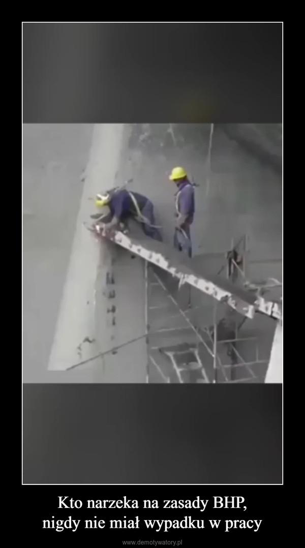 Kto narzeka na zasady BHP,nigdy nie miał wypadku w pracy –
