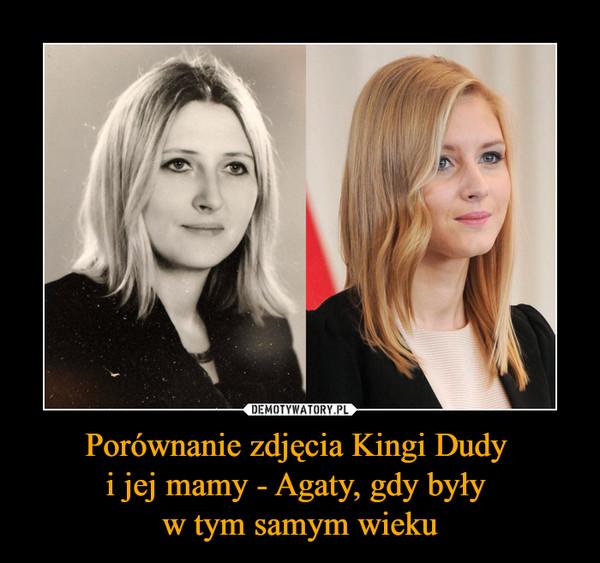 Porównanie zdjęcia Kingi Dudy i jej mamy - Agaty, gdy były w tym samym wieku –