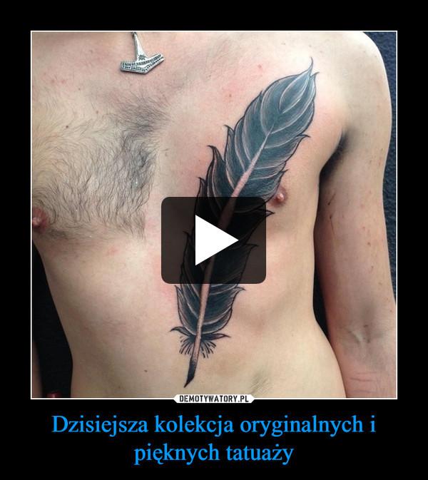 Dzisiejsza kolekcja oryginalnych i pięknych tatuaży –
