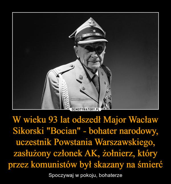 """W wieku 93 lat odszedł Major Wacław Sikorski """"Bocian"""" - bohater narodowy, uczestnik Powstania Warszawskiego, zasłużony członek AK, żołnierz, który przez komunistów był skazany na śmierć – Spoczywaj w pokoju, bohaterze"""