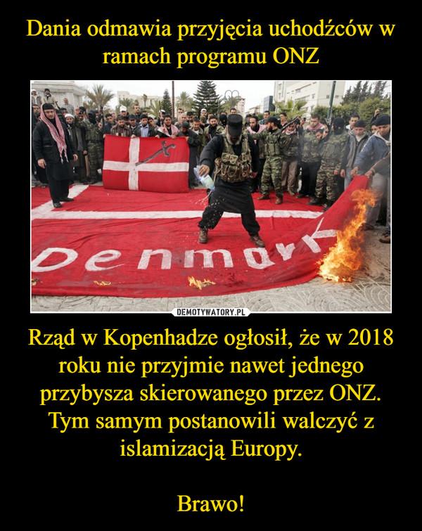 Rząd w Kopenhadze ogłosił, że w 2018 roku nie przyjmie nawet jednego przybysza skierowanego przez ONZ. Tym samym postanowili walczyć z islamizacją Europy.Brawo! –