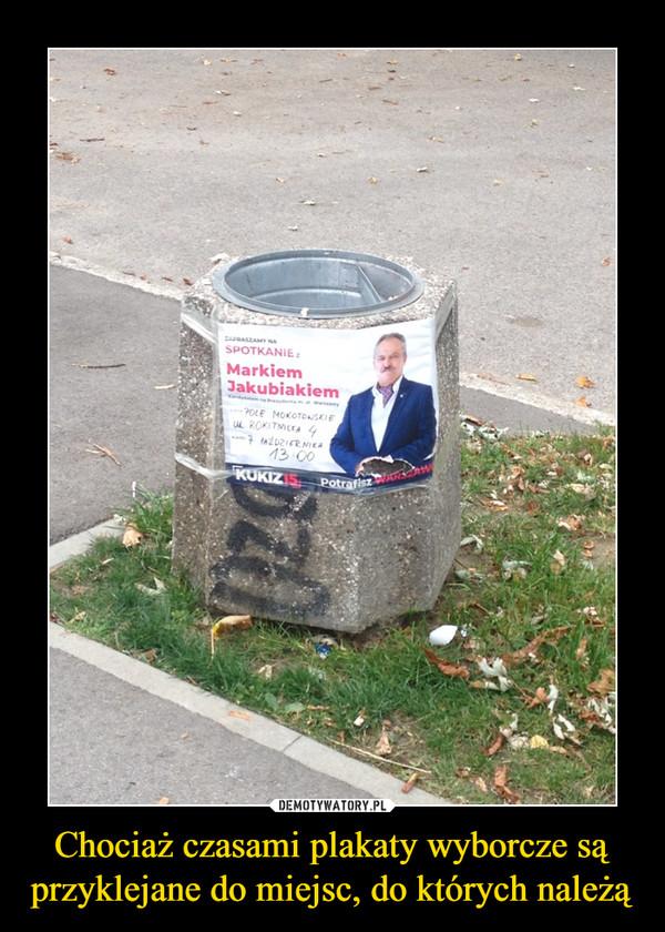 Chociaż czasami plakaty wyborcze są przyklejane do miejsc, do których należą –