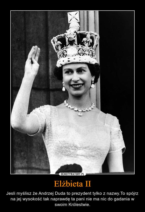 Elżbieta II – Jesli myślisz że Andrzej Duda to prezydent tylko z nazwy.To spójrz na jej wysokość tak naprawdę ta pani nie ma nic do gadania w swoim Królestwie.