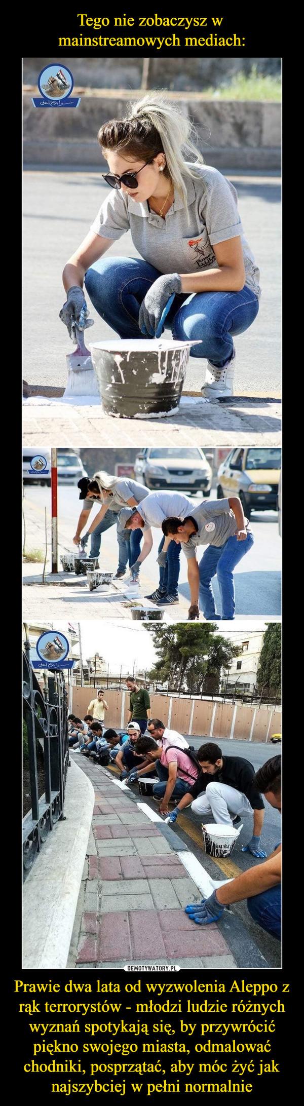 Prawie dwa lata od wyzwolenia Aleppo z rąk terrorystów - młodzi ludzie różnych wyznań spotykają się, by przywrócić piękno swojego miasta, odmalować chodniki, posprzątać, aby móc żyć jak najszybciej w pełni normalnie –