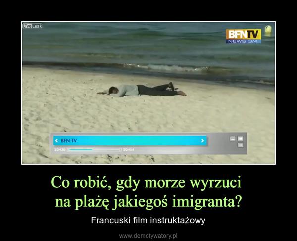 Co robić, gdy morze wyrzuci na plażę jakiegoś imigranta? – Francuski film instruktażowy