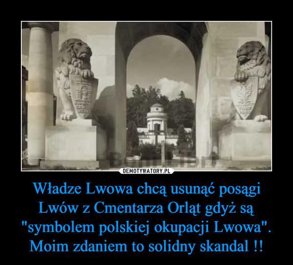 """Władze Lwowa chcą usunąć posągi Lwów z Cmentarza Orląt gdyż są """"symbolem polskiej okupacji Lwowa"""".Moim zdaniem to solidny skandal !! –"""