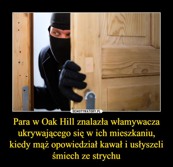 Para w Oak Hill znalazła włamywacza ukrywającego się w ich mieszkaniu, kiedy mąż opowiedział kawał i usłyszeli śmiech ze strychu –
