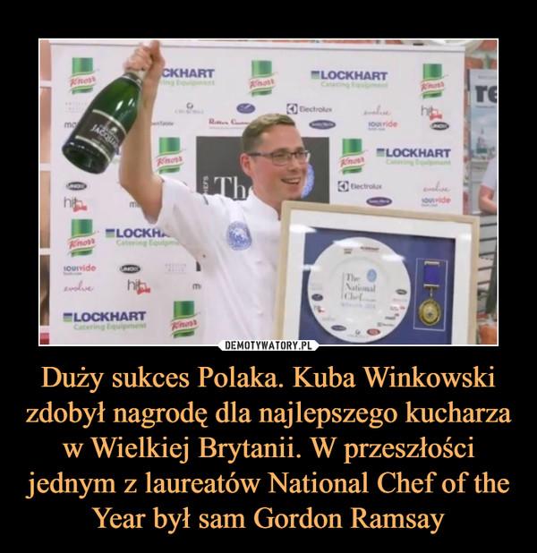 Duży sukces Polaka. Kuba Winkowski zdobył nagrodę dla najlepszego kucharza w Wielkiej Brytanii. W przeszłości jednym z laureatów National Chef of the Year był sam Gordon Ramsay –