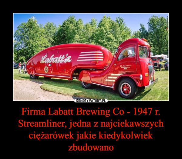 Firma Labatt Brewing Co - 1947 r. Streamliner, jedna z najciekawszych ciężarówek jakie kiedykolwiek zbudowano –