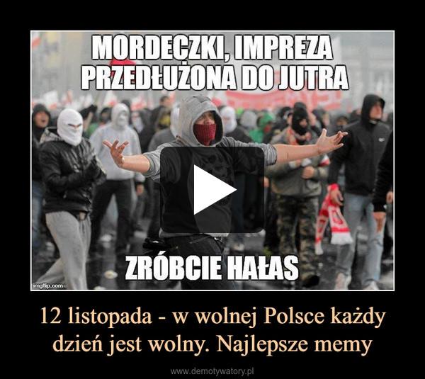 12 listopada - w wolnej Polsce każdy dzień jest wolny. Najlepsze memy –