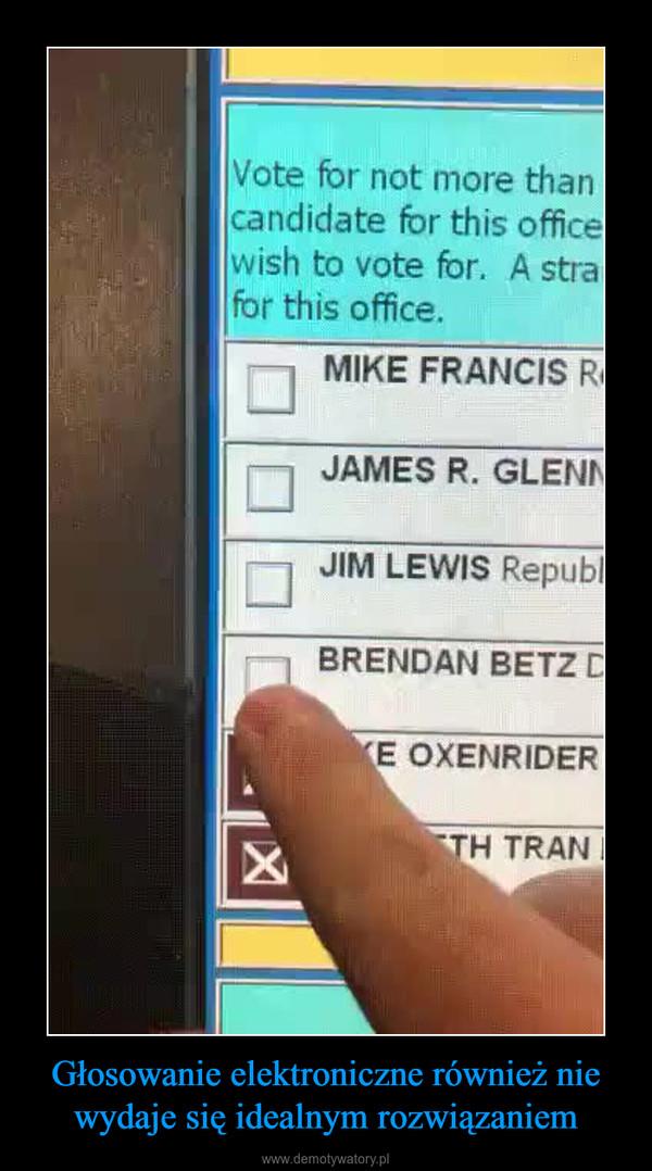 Głosowanie elektroniczne również nie wydaje się idealnym rozwiązaniem –