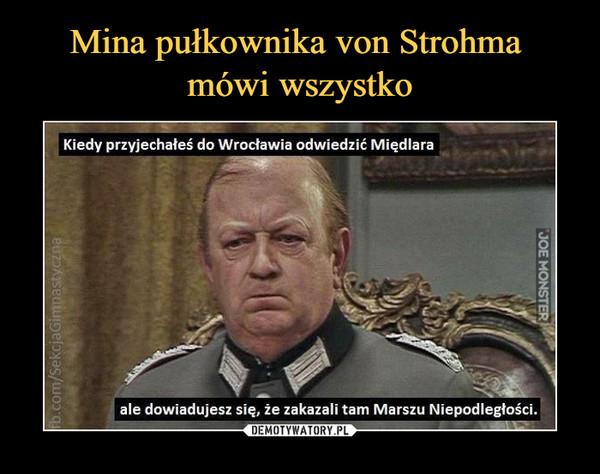 –  Kiedy przyjechałeś do Wrocławia odwiedzić Międlara ale dowiadujesz się, że zakazali tam Marszu Niepodległości.