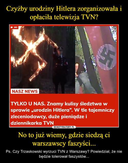 Czyżby urodziny Hitlera zorganizowała i opłaciła telewizja TVN? No to już wiemy, gdzie siedzą ci warszawscy faszyści...