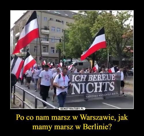 Po co nam marsz w Warszawie, jak mamy marsz w Berlinie?