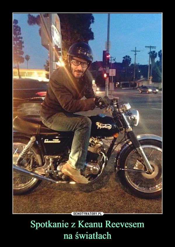 Spotkanie z Keanu Reevesemna światłach –
