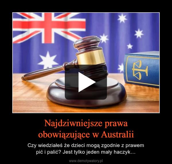Najdziwniejsze prawaobowiązujące w Australii – Czy wiedziałeś że dzieci mogą zgodnie z prawempić i palić? Jest tylko jeden mały haczyk…