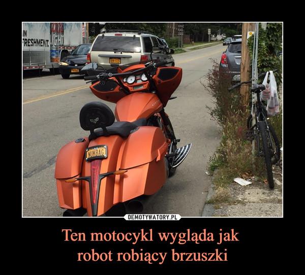 Ten motocykl wygląda jak robot robiący brzuszki –