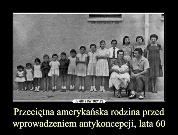 Przeciętna amerykańska rodzina przed wprowadzeniem antykoncepcji, lata 60 –