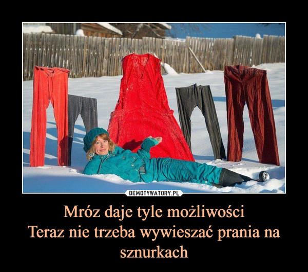 Mróz daje tyle możliwościTeraz nie trzeba wywieszać prania na sznurkach –