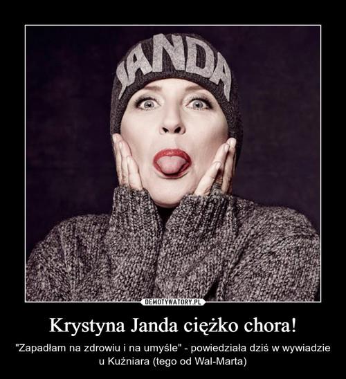 Krystyna Janda ciężko chora!