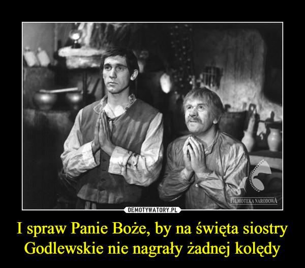 I spraw Panie Boże, by na święta siostry Godlewskie nie nagrały żadnej kolędy –
