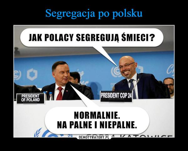 –  JAK POLACY SEGREGUJA ŚMIECI?PRESIDENTOF POLANDPRESIDENT COP 2NORMALNIENA PALNE I NIEPALNE.