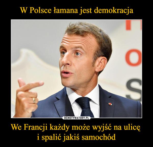 We Francji każdy może wyjść na ulicę i spalić jakiś samochód –
