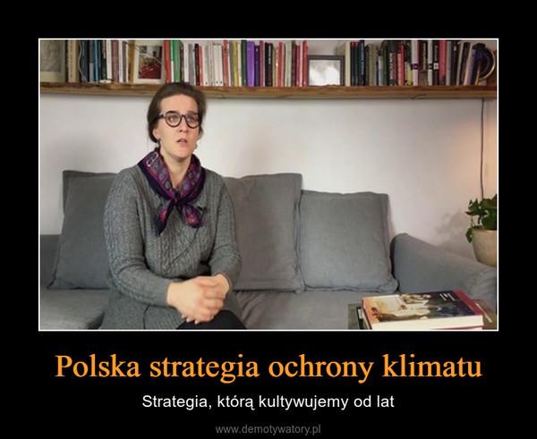 Polska strategia ochrony klimatu – Strategia, którą kultywujemy od lat