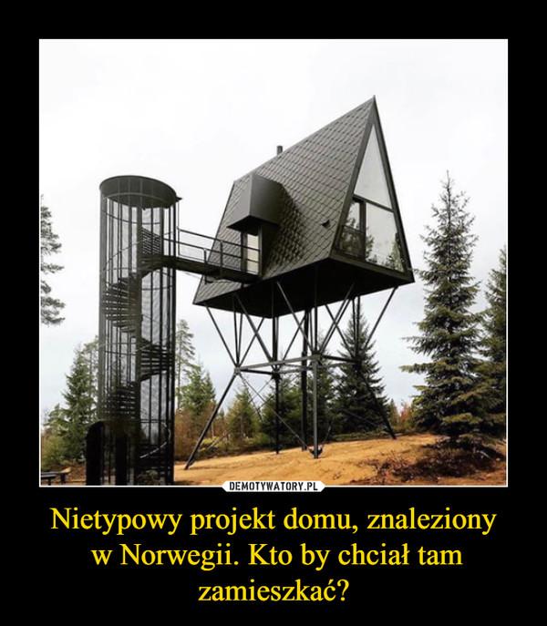 Nietypowy projekt domu, znaleziony w Norwegii. Kto by chciał tam zamieszkać? –