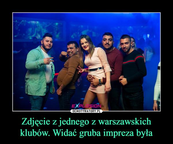 Zdjęcie z jednego z warszawskich klubów. Widać gruba impreza była –