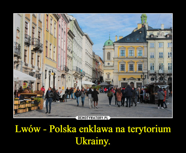 Lwów - Polska enklawa na terytorium Ukrainy. –