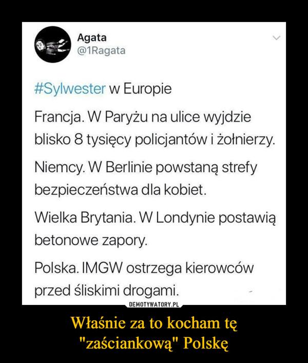 """Właśnie za to kocham tę""""zaściankową"""" Polskę –"""