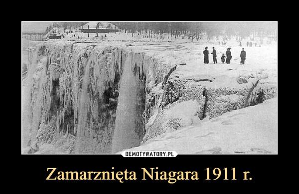 Zamarznięta Niagara 1911 r. –
