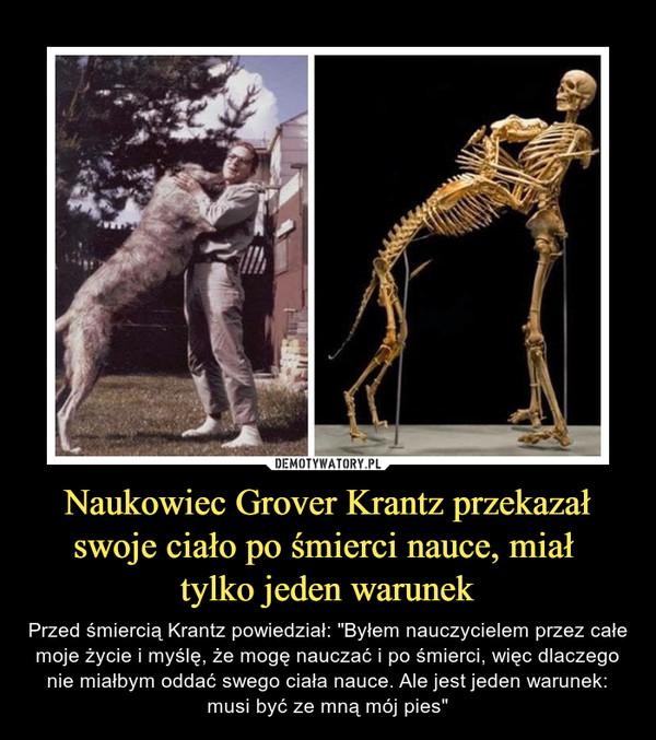 """Naukowiec Grover Krantz przekazał swoje ciało po śmierci nauce, miał tylko jeden warunek – Przed śmiercią Krantz powiedział: """"Byłem nauczycielem przez całe moje życie i myślę, że mogę nauczać i po śmierci, więc dlaczego nie miałbym oddać swego ciała nauce. Ale jest jeden warunek: musi być ze mną mój pies"""""""