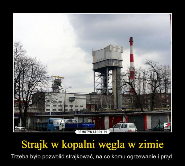 Strajk w kopalni węgla w zimie – Trzeba było pozwolić strajkować, na co komu ogrzewanie i prąd.