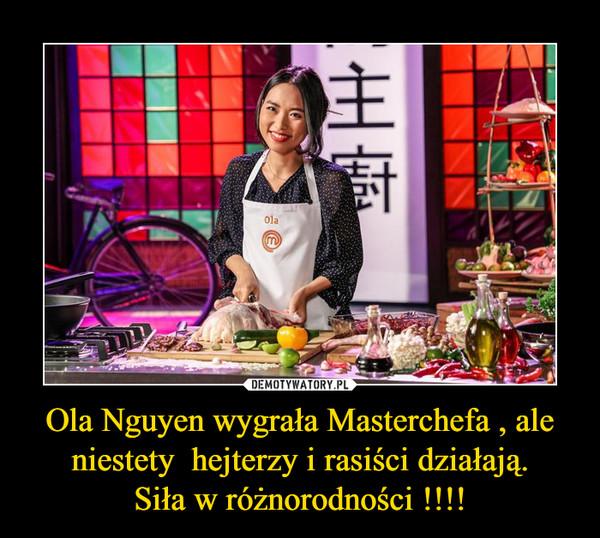 Ola Nguyen wygrała Masterchefa , ale niestety  hejterzy i rasiści działają.Siła w różnorodności !!!! –