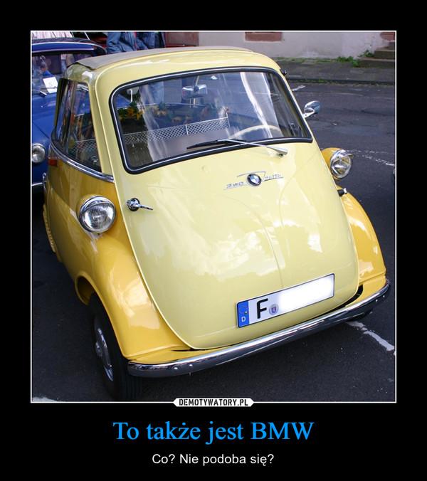 To także jest BMW – Co? Nie podoba się?