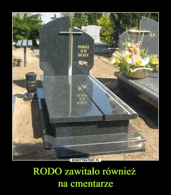 RODO zawitało również na cmentarze –  POKÓJ ICH DUSZY