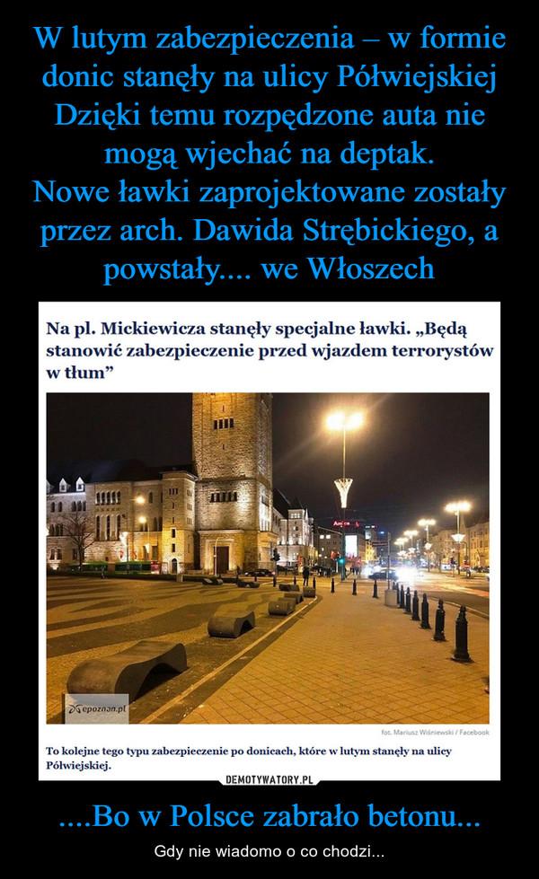 ....Bo w Polsce zabrało betonu... – Gdy nie wiadomo o co chodzi...