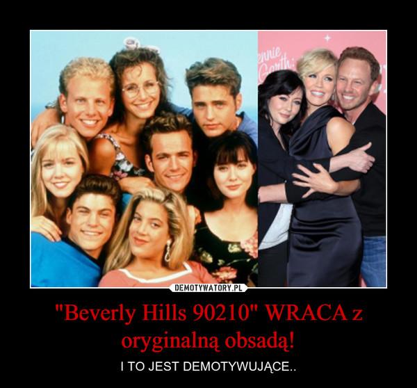"""""""Beverly Hills 90210"""" WRACA z oryginalną obsadą! – I TO JEST DEMOTYWUJĄCE.."""